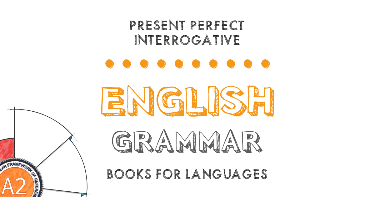 Present Perfect Interrogative | English Grammar A2 Level